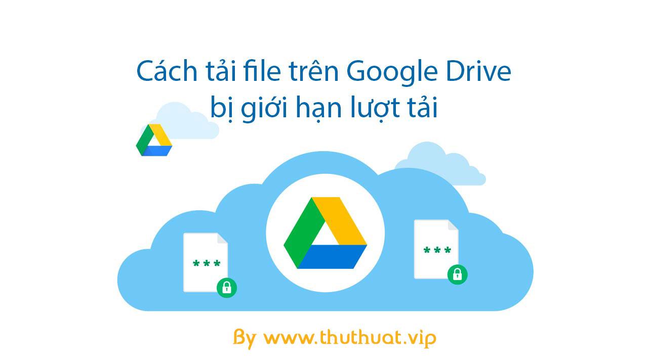 Cách tải file trên Google Drive khi vượt quá lượt tải xuống