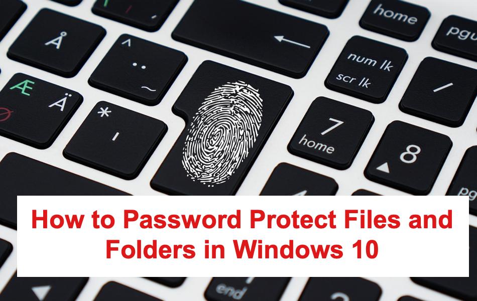 Cách bảo vệ thư mục bằng mật khẩu trên Windows 10